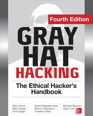 Gray Hat Hacking By Regalado, Daniel/ Harris, Shon/ Harper, Allen/ Eagle, Chris/ Ness, Jonathan